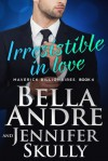 Irresistible In Love - Bella Andre, Jennifer Skully