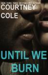 Until We Burn - Courtney Cole
