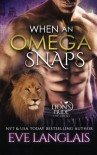 When An Omega Snaps (A Lion's Pride) (Volume 3) - Eve Langias