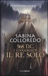 568 d.C. I Longobardi. Il re solo - Sabina Colloredo