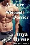 A Future for His Werewolf Warrior - Anya Byrne