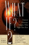 What If? 2: Eminent Historians Imagine What Might Have Been - Various