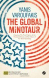 The Global Minotaur: America, the True Origins of the Financial Crisis and the Future of the World Economy - Yanis Varoufakis