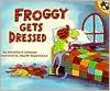 Froggy Gets Dressed - Jonathan London,  Frank Remkiewicz (Illustrator)