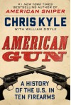 American Gun: A History of the U.S. in Ten Firearms - Chris Kyle, William Doyle