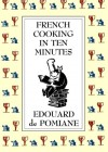 French Cooking in Ten Minutes: Adapting to the Rhythm of Modern Life - Edouard de Pomiane, Philip Hyman, Mary Hyman