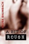 A Bit of Rough  - Laura Baumbach