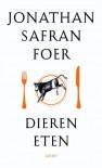 Dieren Eten - Jonathan Safran Foer, Otto Biersma, Onno Voorhoeve