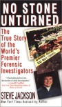 No Stone Unturned: The True Story of the World's Premier Forensic Investigators - Steve    Jackson