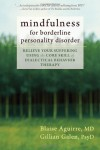 Mindfulness for Borderline Personality Disorder: Relieve Your Suffering Using the Core Skill of Dialectical Behavior Therapy - Blaise A. Aguirre, Gillian Galen