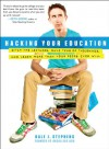 Hacking Your Education: Escape Lectures, Save Thousands, and Hustle Your Way to a Brighter Future - Dale J. Stephens