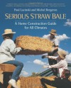 Serious Straw Bale: A Home Construction Guide for All Climates (Real Goods Solar Living Book) - Paul Lacinski, Michel Bergeron