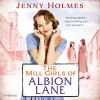 The Mill Girls of Albion Lane - Jenny Holmes, Julia Barrie, Random House AudioBooks