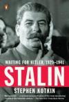 Stalin: Waiting for Hitler, 1929-1941 - Stephen Kotkin