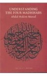 Understanding the Four Madhhabs: Facts About Ijtihad and Taqlid (M.A.T. Papers) - Abdal Hakim Murad