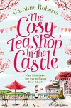 The Cosy Teashop in the Castle: A dollop of romance for fans of bake off! - Caroline Roberts