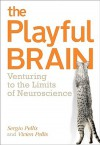 The Playful Brain: Venturing to the Limits of Neuroscience - Sergio Pellis, Vivien Pellis