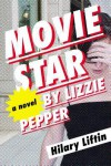 Movie Star by Lizzie Pepper - Hilary Liftin
