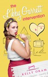 The Libby Garrett Intervention (Science Squad Book 2) - Kelly Oram