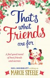 That's What Friends Are For: A feel good novel of best friends and secrets - Marcie Steele, Mel Sherratt