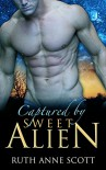 Alien Romance: Captured by Sweet Alien (Uoria Mates Book 1): A Sci-fi Alien Invasion Abduction Romance (Uoria Mates Series) - Ruth Anne Scott