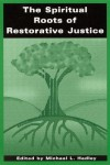 Spiritual Roots of Restorative Justic - Michael L. Hadley