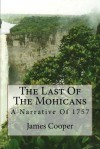 The Last of the Mohicans: A Narrative of 1757 - James Fenimore Cooper