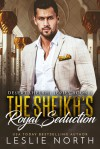The Sheikh's Royal Seduction  - Leslie North