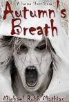 Autumn's Breath: A Horror Short Story - M. R. Mathias, Michael Robb
