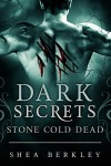 Dark Secrets: Stone Cold Dead - Shea Berkley