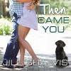 Then Came You: Animal Magnetism, Book 5 - Tantor Audio, Jill Shalvis, Karen White