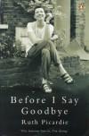 Before I Say Goodbye - Ruth Picardie, Justine Picardie