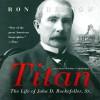 Titan: The Life of John D. Rockefeller, Sr. - Ron Chernow, Grover Gardner