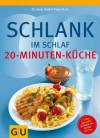Schlank im Schlaf - 20-Minuten-Küche: Über 100 Insulin-Trennkost-Rezepte für morgens, mittags, abends (German Edition) - Pape et al.,  Detlef