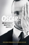 Oscar: An Accident Waiting to Happen - Melinda Ferguson, Patricia Taylor