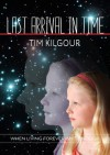 Last Arrival in Time - Tim Kilgour