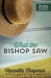 What the Bishop Saw (The Amish Bishop Mysteries) - Vannetta Chapman