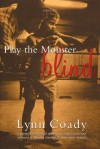 Play the Monster Blind - Lynn Coady