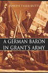 A German Baron in Grant's Army: Being the Record of the Extraordinary Adventures of Frederick Otto Baron von Fritsch Compiled from His War Record in Washington and His Private Papers - Joseph Tyler Butts