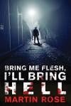 Bring Me Flesh, I'll Bring Hell: A Horror Novel - Martin Rose