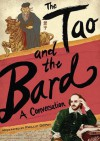 The Tao and the Bard: A Conversation - Phillip DePoy