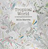 Tropical World: A Coloring Book Adventure (A Millie Marotta Adult Coloring Book) - Millie Marotta