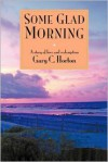 Some Glad Morning: A Story of Love and Redemption - Gary Horton