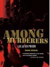 Among Murderers: Life after Prison - Sabine Heinlein