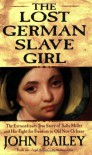 The Lost German Slave Girl: The Extraordinary True Story of Sally Miller and Her Fight for Freedom in Old New Orleans - John Bailey