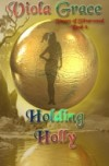 Holding Holly (Sisters of Silverwood, #6) - Viola Grace
