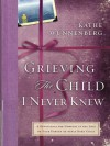 Grieving the Child I Never Knew - Kathe Wunnenberg