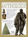The Ultimate Encyclopedia of Mythology: The myths and legends of the ancient worlds, from Greece, Rome and Egypt to the Norse and Celtic lands, through Persia and India to China and the Far East - 'Arthur Cotterell',  'Rachel Storm'