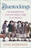 Bluestockings: The Remarkable Story of the First Women to Fight for an Education - Jane Robinson