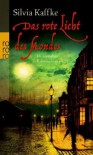 Das Rote Licht Des Mondes: Historischer Kriminalroman - Silvia Kaffke